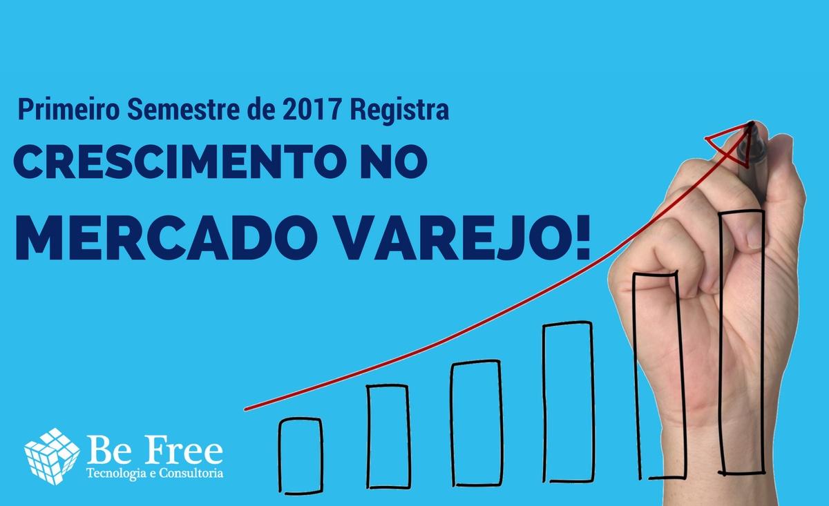 Gigantes do Varejo e os Resultados do Primeiro Semestre de 2017 | Be Free Tecnologia