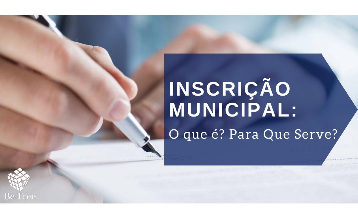 Para que Serve a Inscrição Municipal? | Be Free Tecnologia